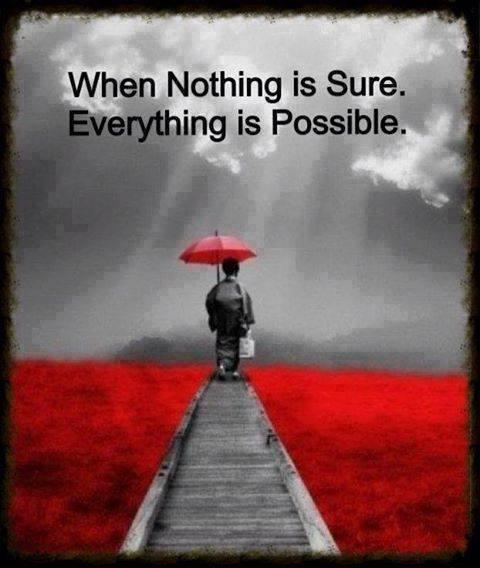 When nothing is sure, everything is possible Picture Quote #1