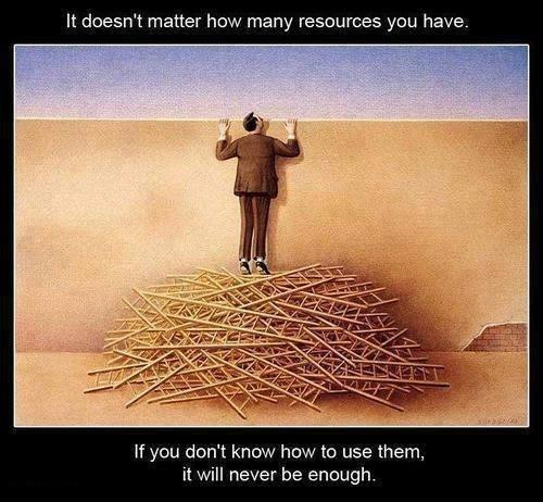It doesn't matter how many resources you have. If you don't know how to use them, it will never be enough Picture Quote #1