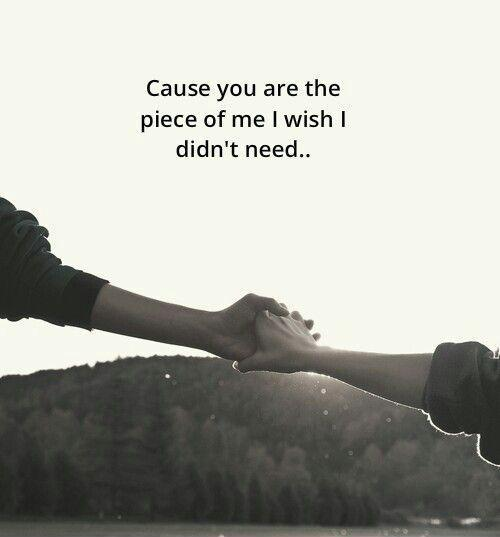 Cause you are the piece of me I wish I didn't need Picture Quote #1