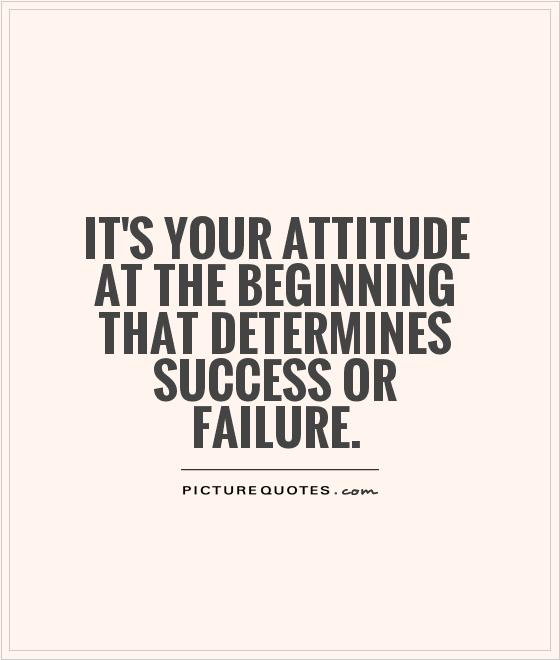 It's your attitude at the beginning that determines success or failure Picture Quote #1