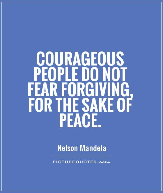 Courageous people do not fear forgiving, for the sake of peace Picture Quote #1