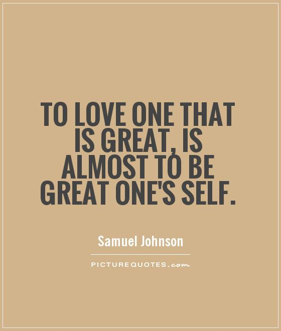 To love one that is great, is almost to be great one's self Picture Quote #1