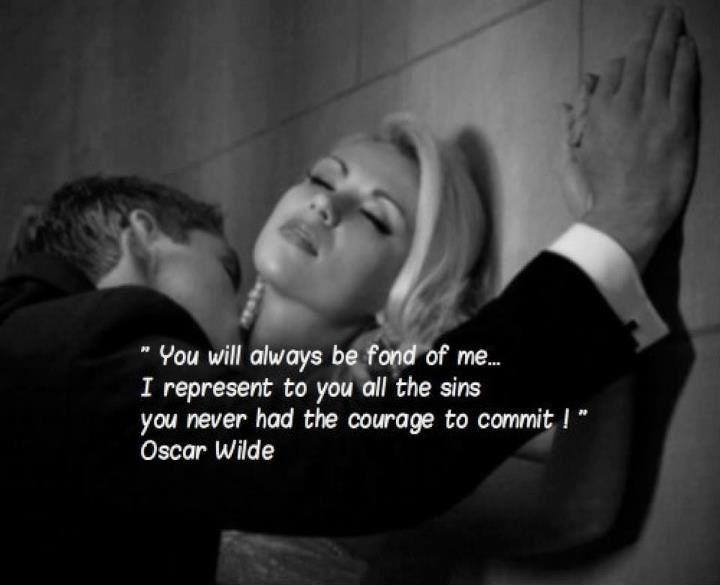 You will always be fond of me. I represent to you all the sins you never had the courage to commit Picture Quote #1