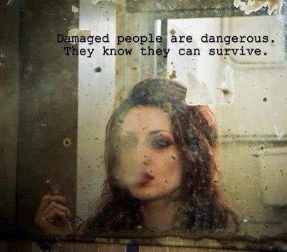 Damaged people are dangerous, they know they can survive Picture Quote #1