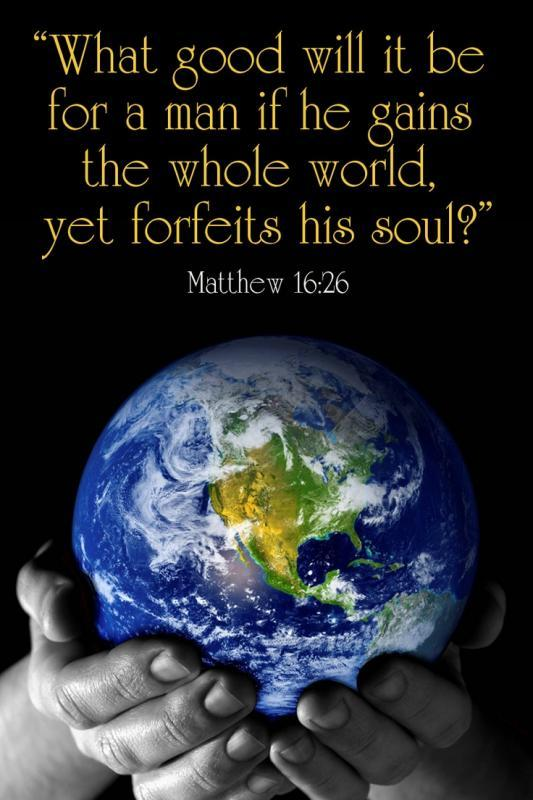 What good will it be for a man if he gains the whole world yet forfeits his soul Picture Quote #1