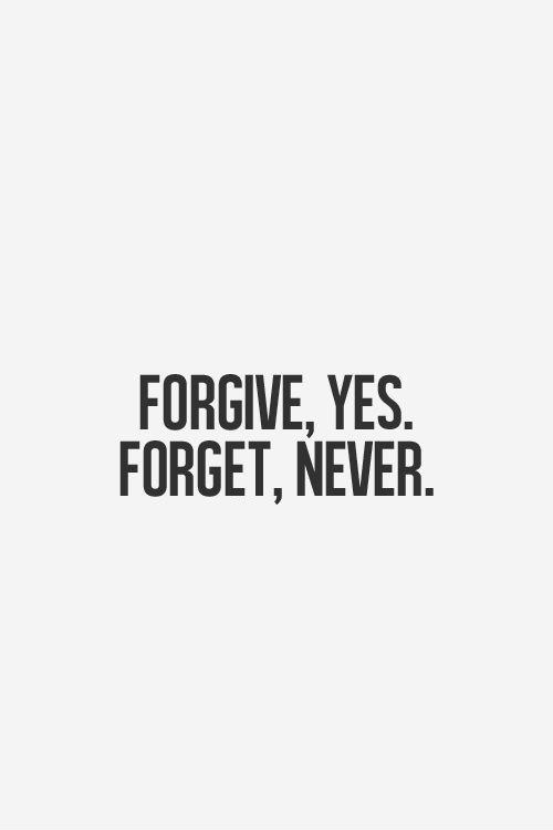 Forgive, yes. Forget, never Picture Quote #1