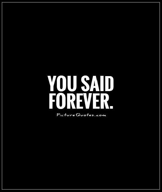 You said forever Picture Quote #1