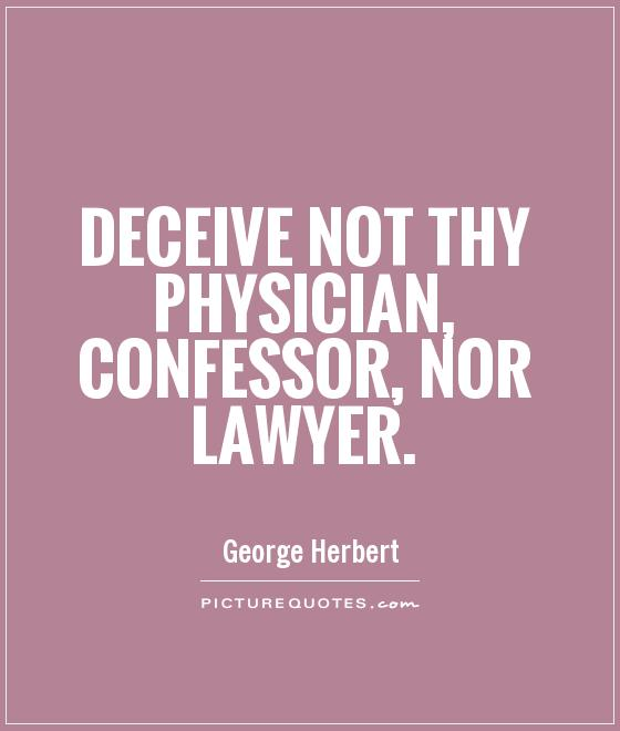 Deceive not thy physician, confessor, nor lawyer Picture Quote #1