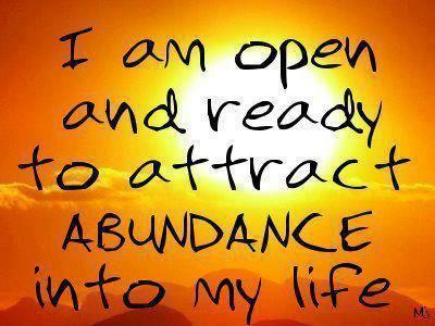 I am open and ready to attract abundance into my life Picture Quote #1
