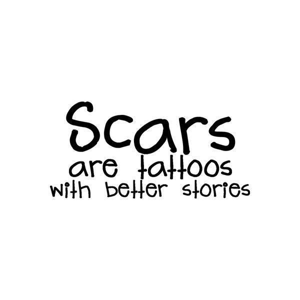 Scars are tattoos with better stories Picture Quote #1