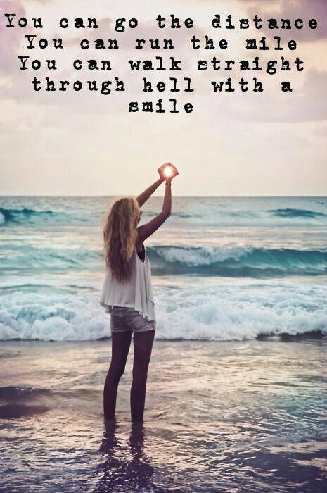You can go the distance you can run the mile you can walk straight through hell with a smile Picture Quote #1