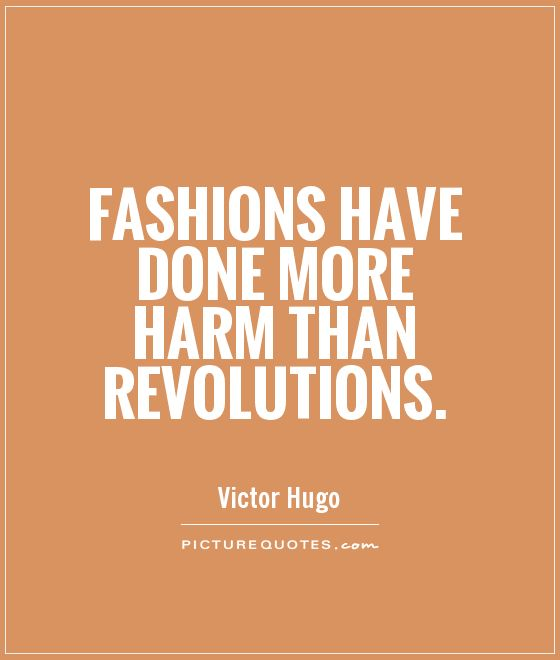 Fashions have done more harm than revolutions Picture Quote #1