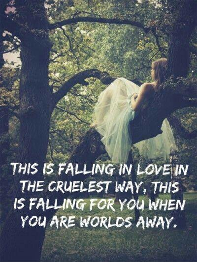 This is falling in love in the cruelest way. this is falling for you when you are worlds away Picture Quote #1