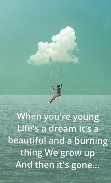 When you're young life's a dream it's beautiful and a burning thing. We grow up and then it's gone Picture Quote #1