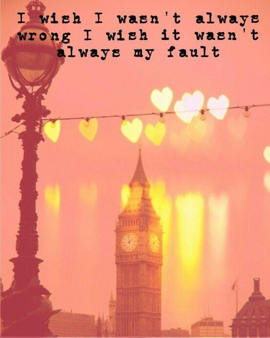 I wish I wasn't always wrong I wish it wasn't always my fault Picture Quote #1