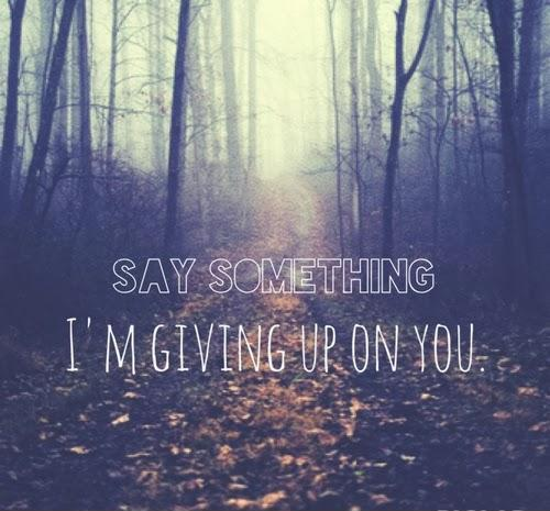 Say something i'm giving up on you Picture Quote #1