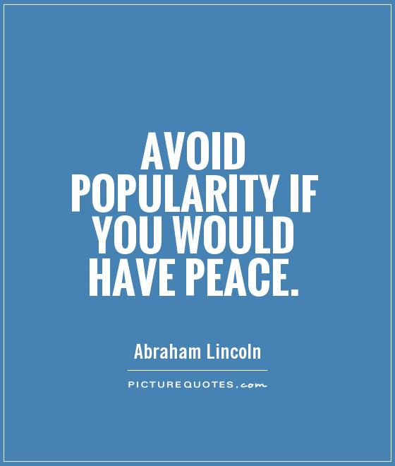 Avoid popularity if you would have peace Picture Quote #1