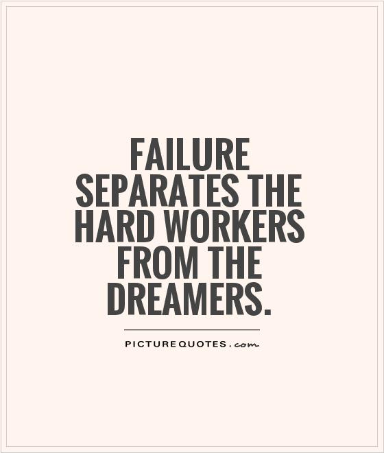 Failure separates the hard workers from the dreamers Picture Quote #1