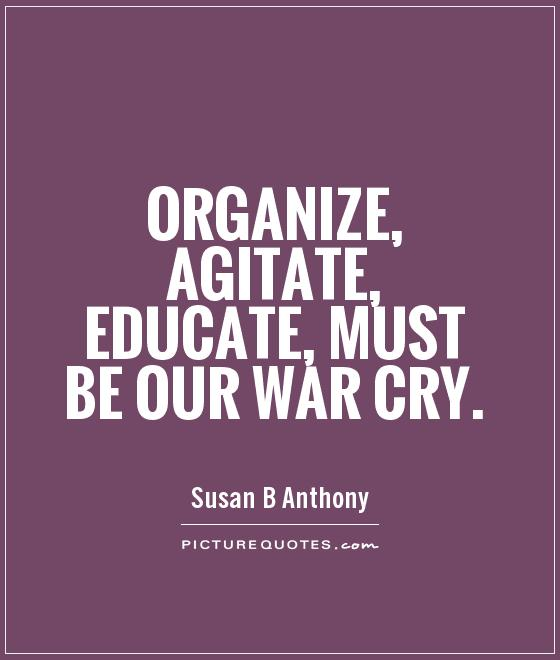 Organize, agitate, educate, must be our war cry Picture Quote #1