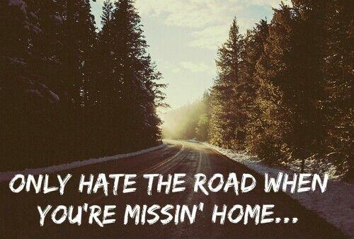 Only hate the road when you're missing home Picture Quote #1
