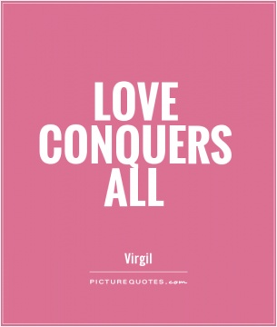 thesis for love conquers all A general thesis statement for anything includes a subject, what you are trying to  prove or  love conquers all to love is to hate and true love never dies.