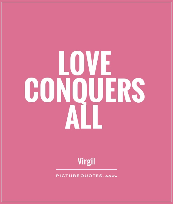 Love conquers all Picture Quote #1