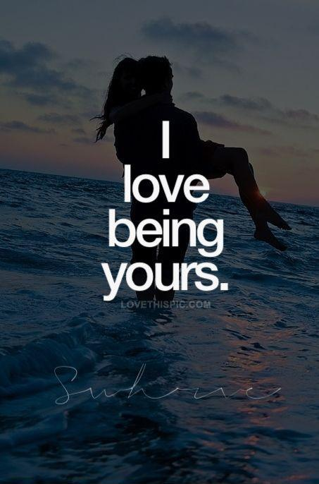 I love being yours Picture Quote #2