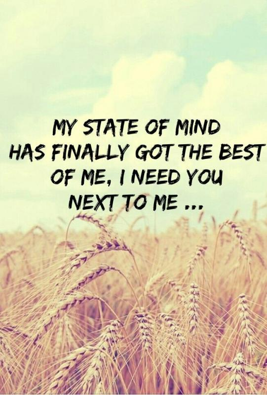My state of mind has finally got the best of me, I need you next to me Picture Quote #1