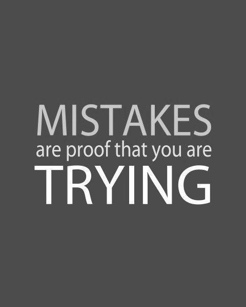 Mistakes are proof that you are trying Picture Quote #1
