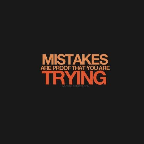 Mistakes are proof that you are trying Picture Quote #2