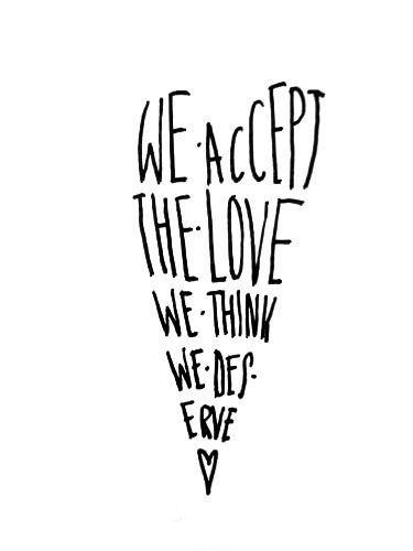 We accept the love we think we deserve Picture Quote #1