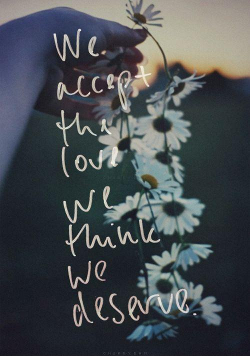 We accept the love we think we deserve Picture Quote #2