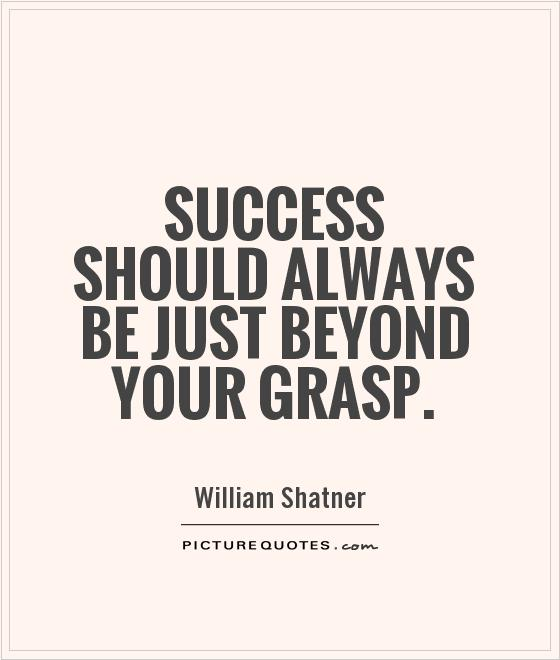 Success should always be just beyond your grasp Picture Quote #1