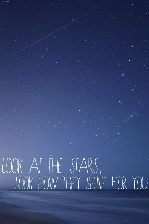 Look at the stars, look how they shine for you Picture Quote #2