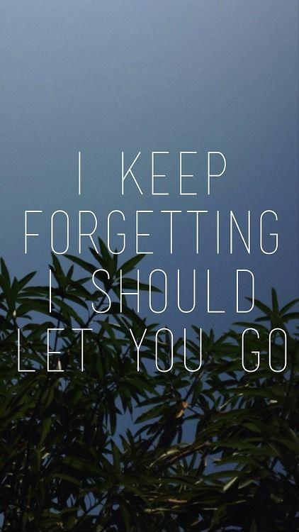 I keep forgetting I should let you go Picture Quote #1