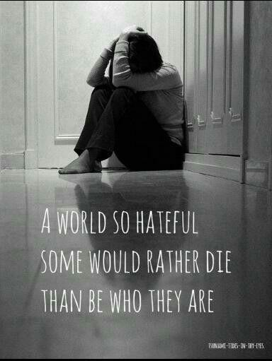 A world so hateful some would rather die than be who they are Picture Quote #1