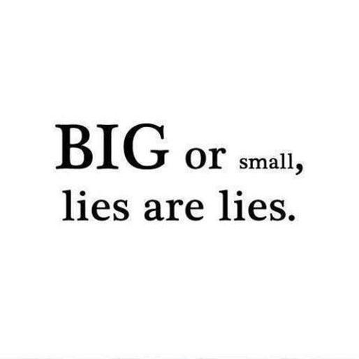 Big or small, lies are lies Picture Quote #1