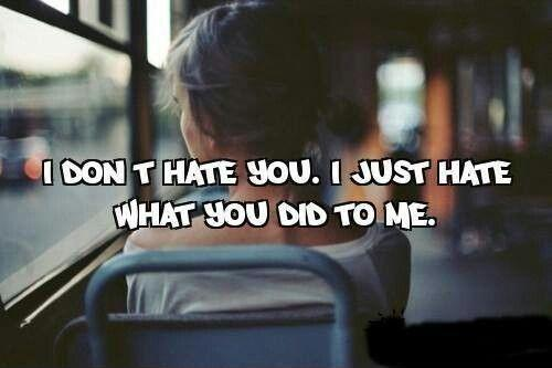 I don't hate you. I just hate what you did to me Picture Quote #1