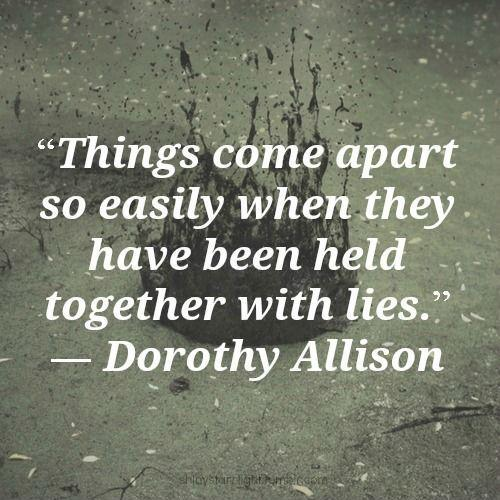 Things come apart so easily when they have been held together with lies Picture Quote #1