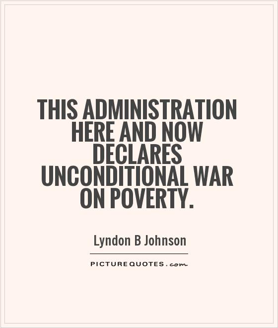 This administration here and now declares unconditional war on poverty Picture Quote #1