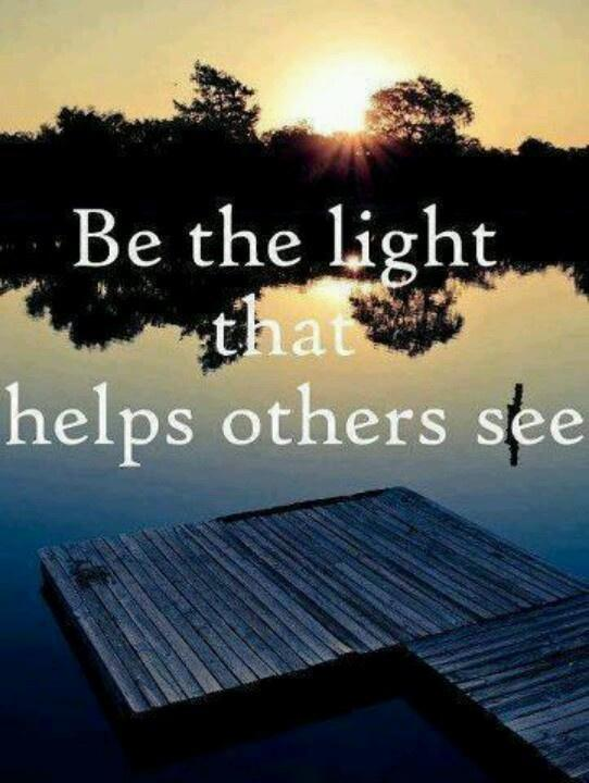 Be the light that helps others see Picture Quote #1