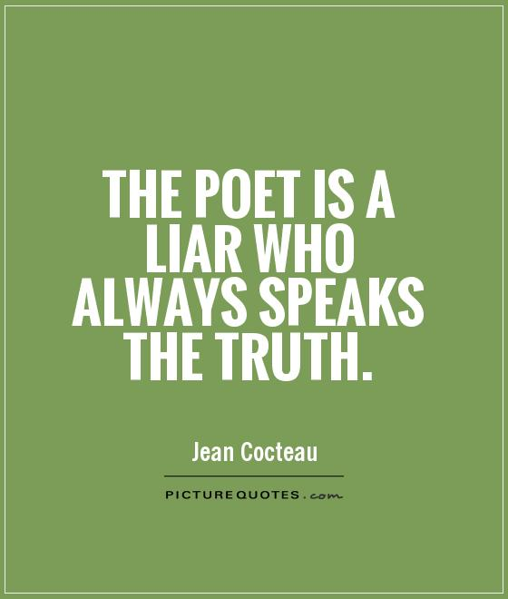The poet is a liar who always speaks the truth Picture Quote #1