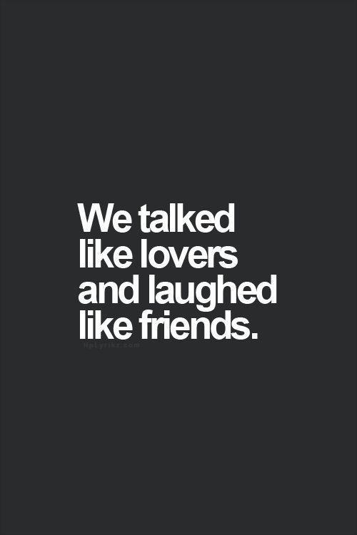 We talked like lovers and laughed like friends Picture Quote #1