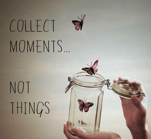 Collect moments not things Picture Quote #1