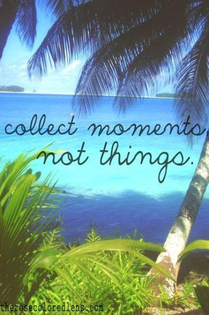 Collect moments not things Picture Quote #3