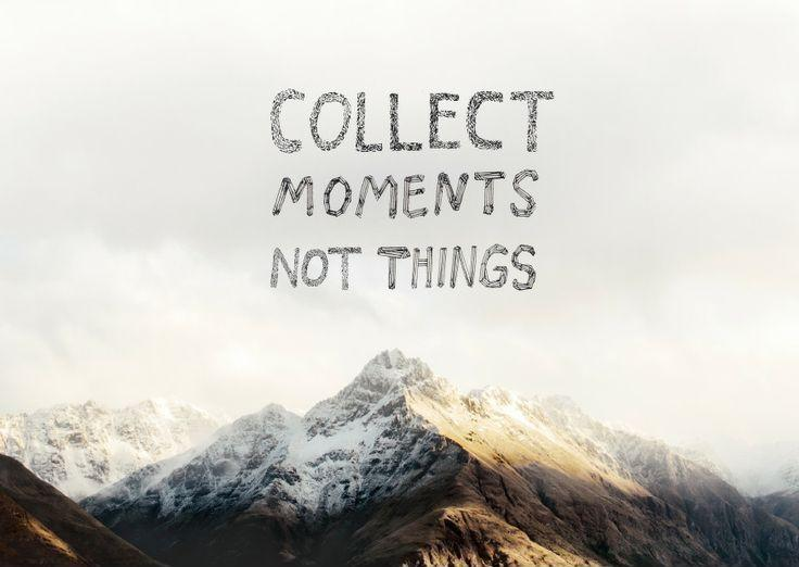 Collect moments not things Picture Quote #5