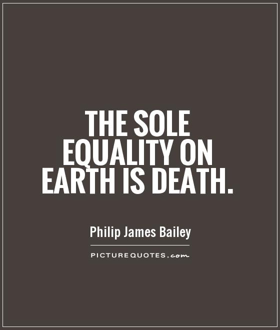 The sole equality on earth is death | Picture Quotes