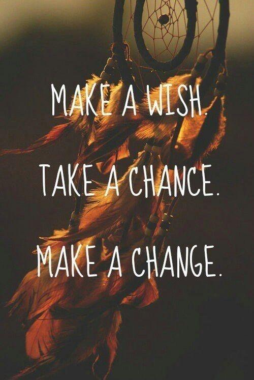 Make a wish, take a chance, make a change Picture Quote #2