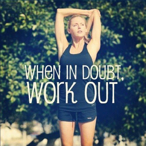 When in doubt, workout Picture Quote #1