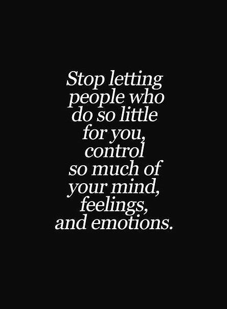 Stop letting people who do so little for you control so much of your mind, feelings, and emotions Picture Quote #1